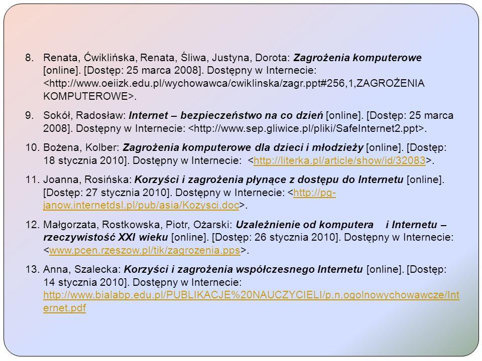 Renata, Ćwiklińska, Renata, Śliwa, Justyna, Dorota: Zagrożenia komputerowe [online]. [Dostęp: 25 marca 2008]. Dostępny w Internecie: <http://www.oeiizk.edu.pl/wychowawca/cwiklinska/zagr.ppt#256,1,ZAGROŻENIA KOMPUTEROWE>.